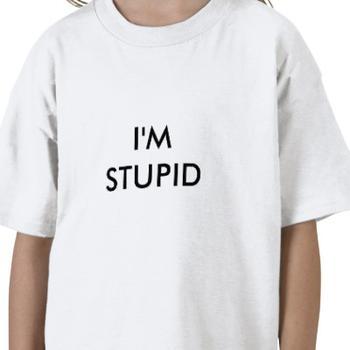 I'm stupid tshirt