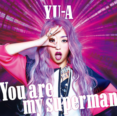 YU-A「You are my superman」